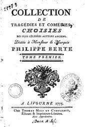 Collection de tragedies et comedies, choisies des plus celebres auteurs anciens. ... Tome premier [-douzieme]: Volume1