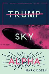 Trump Sky Alpha: A Novel