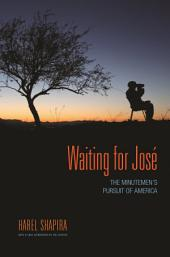 Waiting for Jose: The Minutemen`s Pursuit of America