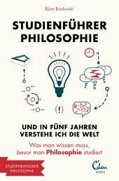 Studienführer Philosophie: Und in fünf Jahren verstehe ich die Welt