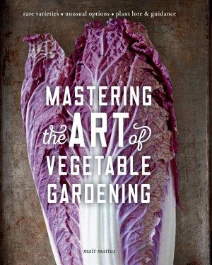 Mastering the Art of Vegetable Gardening