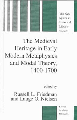 The Medieval Heritage in Early Modern Metaphysics and Modal Theory  1400   1700 PDF