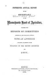 Annual Report of the Secretary of the Massachusetts State Board of Agriculture: Volume 15, Parts 1867-1868