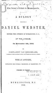 New Jersey's Tribute to Massachusetts: A Eulogy Pronounced on Daniel Webster, Before the Citizens of Burlington, N.J., at the Lyceum, on November 4th, 1852