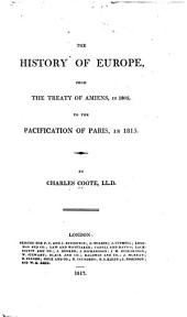 The History of Europe, from the Treaty of Amiens, in 1802, to the Pacification of Paris, in 1815
