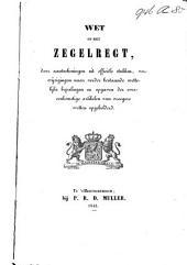 Wet op het zegelregt, door aanteekeningen uit officiële stukken, verwijzingen naar verder bestaande wettelijke bepalingen en opgaven der overeenkomstige artikelen van vroegere wetten opgehelderd