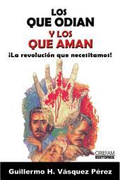 LOS QUE ODIAN Y LOS QUE AMAN: La revolución que necesitamos!