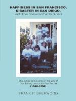 Happiness in San Francisco  Disaster in San Diego  and Other Sherwood Family Stories PDF