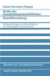 Kritik der kausalwissenschaftlichen Sozialforschung: Untersuchungen zur Grundlegung von Soziologie und Ökonomie