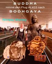 Buddha nimmt den Flug AI 433 nach Bodhgaya: Buddhistische Pilgertour in Indien und Nepal