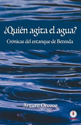 Qui  n agita el agua   Cr  nicas del estanque de Betesda  Spanish Edition  PDF