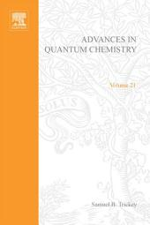 Advances in Quantum Chemistry: Volume 21