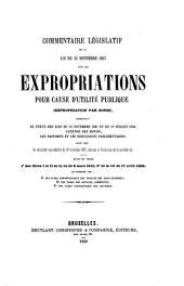 Commentaire législatif de la loi du 15 novembre 1867 sur les expropriations pour cause d'utilité publique (expropriation par zones): comprenant le texte des lois du 15 novembre 1867 et du 1er juillet 1858, l'exposé des motifs, les rapports et les discussions parlementaires, ainsi que la circulaire ministérielle du 16 novembre 1867, relative à l'exécution de la nouvelle loi, suivi du texte des titres I et II de la loi du 8 mars 1810, [et]de la loi du 17 avril 1835, (...).