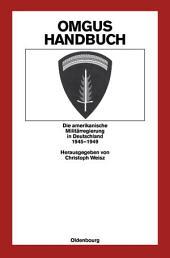 OMGUS-Handbuch: Die amerikanische Militärregierung in Deutschland 1945-1949, Ausgabe 2