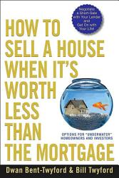 How To Sell A House When It S Worth Less Than The Mortgage Book PDF