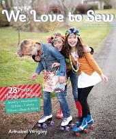 We Love to Sew (Fixed Layout Format): 28 Pretty Things to Make: Jewelry, Headbands, Softies, T-shirts, Pillows, Bags & More