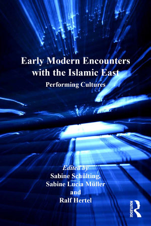 Early Modern Encounters with the Islamic East PDF