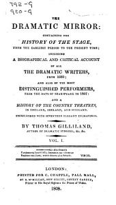The Dramatic Mirror: Containing the History of the Stage from the Earliest Period to the Present Time; Including a Biographical and Critical Account of All the Dramatic Writers, from 1660; and Also of the Most Distinguished Performers from the Days of Shakespeare to 1807: and a History of the Country Theatres in England, Ireland, and Scotland, Volume 1