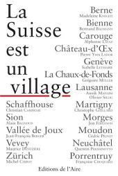 La Suisse est un village: Ode aux contrées helvétiques