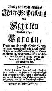 Eines christlichen Pilgrims Reisse-Beschreibung aus Aegypten nach dem heil. Canaan