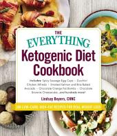 The Everything Ketogenic Diet Cookbook: Includes: • Spicy Sausage Egg Cups • Zucchini Chicken Alfredo • Smoked Salmon and Brie Baked Avocado • Chocolate Orange Fat Bombs • Chocolate Brownie Cheesecake ... and hundreds more!