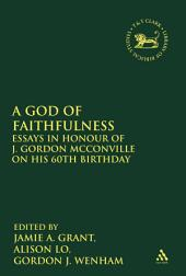 A God of Faithfulness: Essays in Honour of J. Gordon McConville on his 60th Birthday