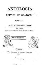 Antologia poetica, ed oratoria compilata da Giovanni Borgogelli di Fano ... Volume primo [-decimo]: 6