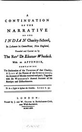 A Continuation of the Narrative of the Indian Charity-school, in Lebanon in Connecticut, New England: Founded and Carried on by the Rev. Dr. Eleazar Wheelock