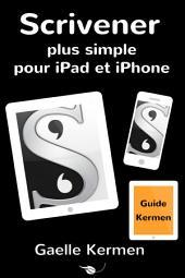 Scrivener plus simple pour iPad et iPhone: Guide francophone d'utilisation du logiciel Scrivener