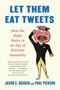 Let them Eat Tweets  How the Right Rules in an Age of Extreme Inequality Book