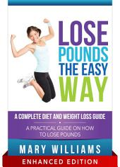Lose Pounds the Easy Way: A Complete Diet and Weight Loss Guide (With Audio): A Practical Guide on How to Lose Pounds