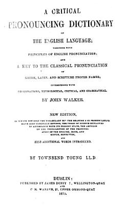 A Critical Pronouncing Dictionary of the English Language  Together with Principles of English Pronunciation and a Key to the Classical Pronunciation of Greek  Latin and Scripture Proper Names  Interspersed with Observations  Etymological  Critical and Grammatical PDF
