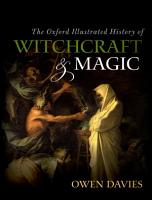 The Oxford Illustrated History of Witchcraft and Magic PDF
