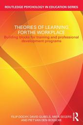 Theories of Learning for the Workplace: Building blocks for training and professional development programs