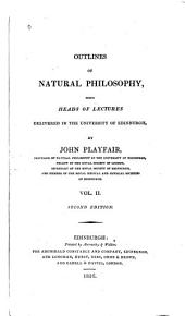 Outlines of Natural Philosophy: Being Heads of Lectures Delivered in the University of Edinburgh, Volume 2