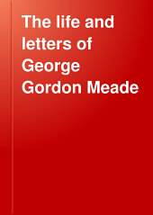 The Life and Letters of George Gordon Meade: Major-general United States Army, Volume 1