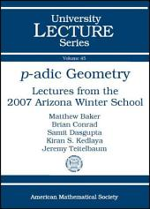 P-adic Geometry: Lectures from the 2007 Arizona Winter School