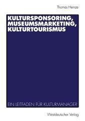 Kultursponsoring, Museumsmarketing, Kulturtourismus: Ein Leitfaden für Kulturmanager