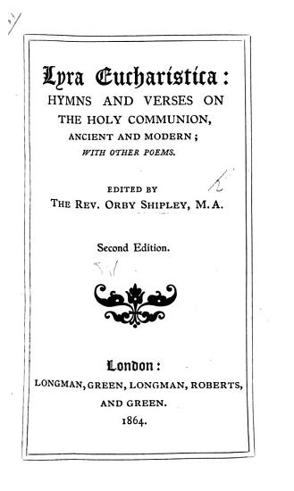 Lyra Eucharistica  hymns and verses on the Holy Communion  ancient and modern  with other poems  Edited by O  Shipley PDF