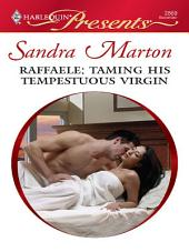 Raffaele: Taming His Tempestuous Virgin