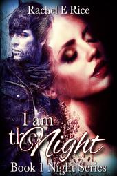 I Am The Night (A Free Vampire, New Adult, Witches, Werewolves, New Adult Paranormal Romance Erotic Crime Mystery Thriller) Book 1: vampire new adult witches werewolves new adult romance