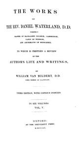 The works of the Rev. Daniel Waterland: To which is prefixed a review of the author's life and writings