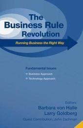 The business rule revolution : running business the right way ; [fundamental issues: business approach, technology approach]