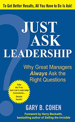 Just Ask Leadership  Why Great Managers Always Ask the Right Questions