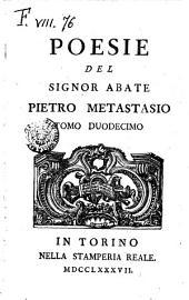 Poesie del signor abate Pietro Metastasio. Tomo primo [-decimoquarto]: Volume 1;Volume 12