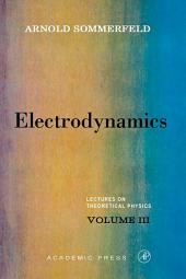 Electrodynamics: Lectures on Theoretical Physics, Volume 3