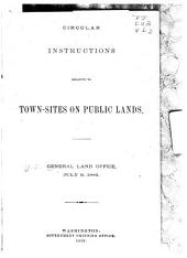 Circular Instructions Relative to Town-sites on Public Lands: General Land Office, July 9, 1886