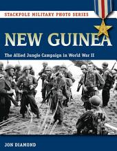 New Guinea: The Allied Jungle Campaign in World War II