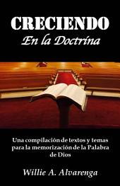 CRECIENDO EN LA DOCTRINA: Una compilación de textos y temas para la memorización de la Palabra de Dios