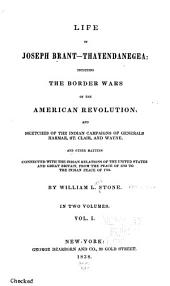 Life of Joseph Brant--Thayendanegea: Including the Border Wars of the American Revolution and Sketches of the Indian Campaigns of Generals Harmar, St. Clair, and Wayne. And Other Matters Connected with the Indian Relations of the United States and Great Britain, from the Peace of 1783 to the Indian Peace of 1795, Volume 1